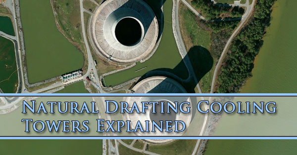 Natural Drafting Cooling Towers Explained